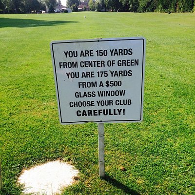 I saw this sign on my last round of golf.