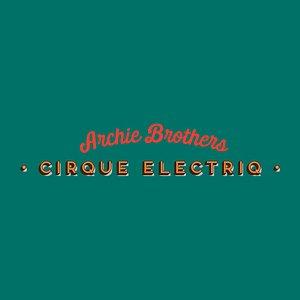 Archie Brothers Cirque Electriq
