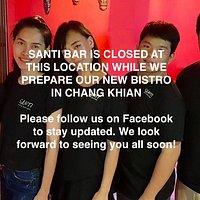 Santi Bar is closed. We will re-open Chang Khian.