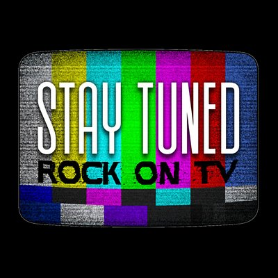Coming soon... Stay Tuned: Rock on TV - Opens 10/18/2019