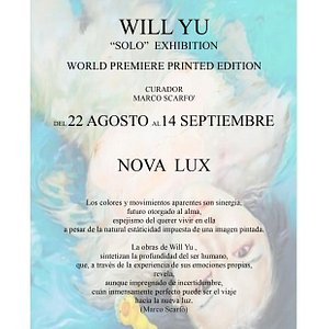 """World Premiere Exhibition Printed Ed. Title : """"NOVA LUX"""" Artist : Will Yu From Aug 22nd to Sep 14th Open : from Mon to Sat 14h to 19h Free entry. Curator : Marco Scarfó For infos, investors, sponsors, partners, seminars, ateliers, conferences, exhibition space  or all about the artist Will Yu : Exclusive contact : Marco Scarfó ( Will Yu's Official International Agent)  0033778403601 scarfo.france@gmail.com Instagram: @worldfamousgallery @will_yu_art Website : worldbestartists.bigcartel.com"""