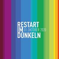 Restart im Dunkel! Ab dem 01. Oktober 2020.