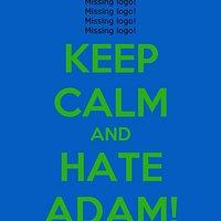 It's fun to hate people definitely adam
