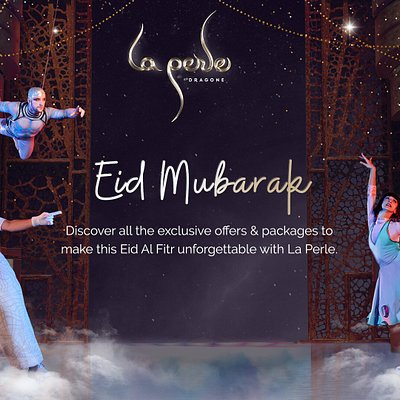 Don't miss out on amazing offers this Eid al Fitr at La Perle. Experience breath-taking performances and create exciting memories with your family and friends. Tickets from 169 AED only!
