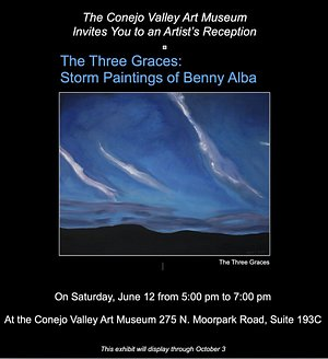 Conejo Valley Art Museum RECEPTION: June 12th f/5pm–7pm *In the Janss Marketplace* (Suite 193C) New Show! THE THREE GRACES: STORM PAINTINGS BY BENNY ALBA (Mysite (conejovalleyartmuseum.org) (805)373-0054
